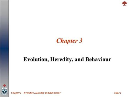 Slide 1Chapter 1 – Evolution, Heredity and Behaviour Chapter 3 Evolution, Heredity, and Behaviour.