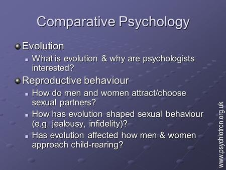 Comparative Psychology Evolution What is evolution & why are psychologists interested? What is evolution & why are psychologists interested? Reproductive.