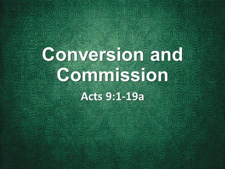 Conversion and Commission Acts 9:1-19a. 1 But Saul, still breathing threats and murder against the disciples of the Lord, went to the high priest 2 and.
