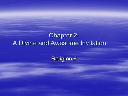 Chapter 2- A Divine and Awesome Invitation Religion 6.