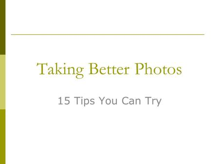 "Taking Better Photos 15 Tips You Can Try. Move in CLOSER.  Take a few steps closer.  Use the zoom lens to zoom in.  Most people leave too much ""dead."