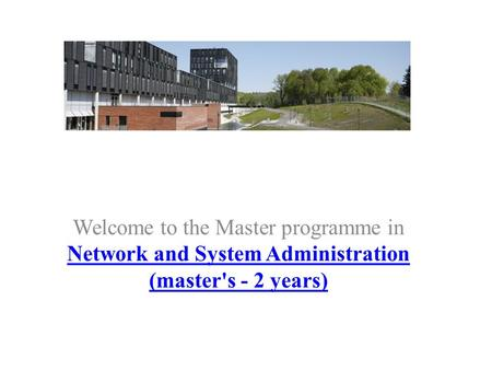 Welcome to the Master programme in Network and System Administration (master's - 2 years) Network and System Administration (master's - 2 years)