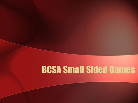 BCSA Small Sided Games. Small Sided Games Small Sided Games or Mini Soccer are any game played with less than eleven players per side. Eleven-a-side soccer.
