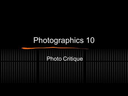 Photographics 10 Photo Critique. What is a critique a written or verbal evaluation of a photograph based on careful observation. It does not do to just.
