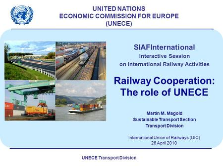 UNECE Transport Division UNITED NATIONS ECONOMIC COMMISSION FOR EUROPE (UNECE) International Union of Railways (UIC) 26 April 2010 SIAFInternational Interactive.