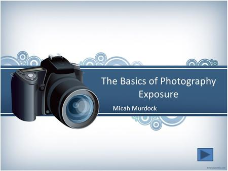 The Basics of Photography Exposure Micah Murdock.