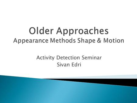 Activity Detection Seminar Sivan Edri.  This capability of the human vision system argues for recognition of movement directly from the motion itself,