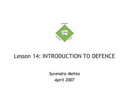 Lesson 14: INTRODUCTION TO DEFENCE Surendra Mehta April 2007.