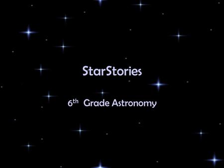 StarStories 6 th Grade Astronomy. The Stars in Ancient Times People have looked at the sky for thousands of years. When ancient people looked up, the.