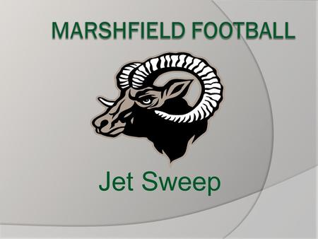 Jet Sweep.  Signature play (with Rocket Toss) of our offense  Run from almost any formation, with or without motion  Threatens the flank on every play.