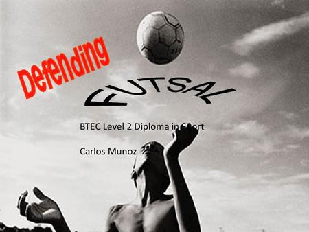 BTEC Level 2 Diploma in Sport Carlos Munoz. Task 1 – Matching task (in pairs) Key terms Zonal defending Man to man marking Defending Tackling Intercepting.