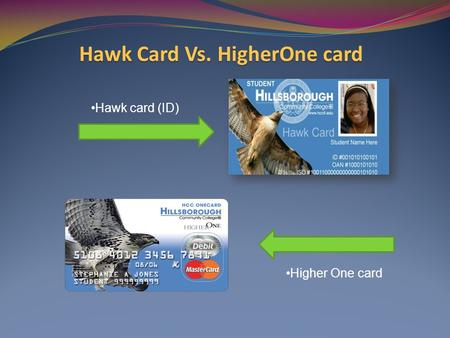 Hawk card (ID) Higher One card Hawk Card Vs. HigherOne card.