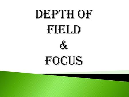 Depth of Field & FOCUS. Depth of field is the part of a scene that appears acceptably sharp in a photograph.