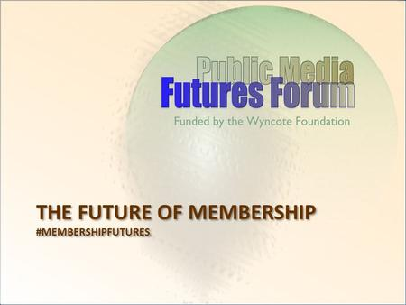 THE FUTURE OF MEMBERSHIP #MEMBERSHIPFUTURES. Conclusions Public Radio Strong. Public TV is Stable. Top-line Numbers Mask System Imbalances. All Stations.