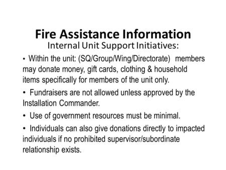 Fire Assistance Information Internal Unit Support Initiatives: Within the unit: (SQ/Group/Wing/Directorate) members may donate money, gift cards, clothing.