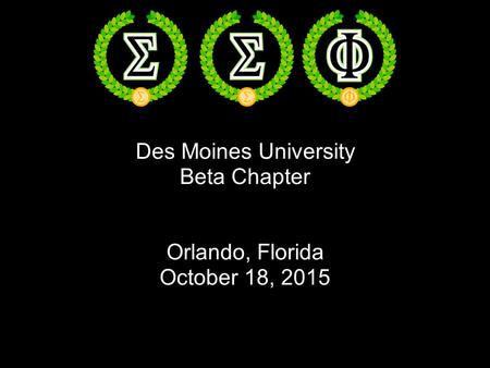 Des Moines University Beta Chapter Orlando, Florida October 18, 2015.