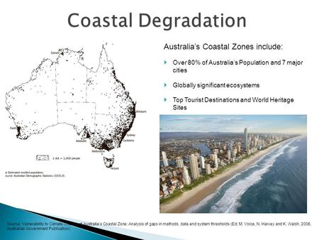 Source: Vulnerability to Climate Change of Australia's Coastal Zone: Analysis of gaps in methods, data and system thresholds (Ed; M. Voice, N. Harvey and.