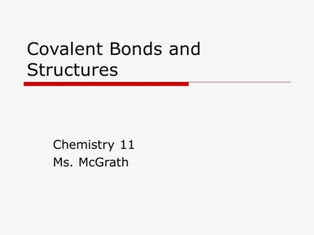 Covalent Bonds and Structures Chemistry 11 Ms. McGrath.