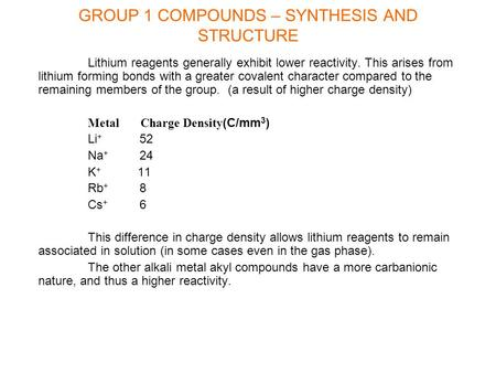 GROUP 1 COMPOUNDS – SYNTHESIS AND STRUCTURE Lithium reagents generally exhibit lower reactivity. This arises from lithium forming bonds with a greater.