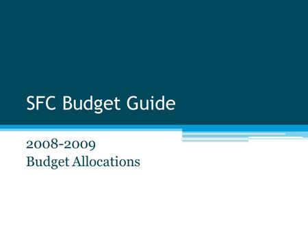 SFC Budget Guide 2008-2009 Budget Allocations. 08-09 Budget Process Timeline March 16– Preliminary Budgets deadline April 3 – Last ad-hoc allocation session.