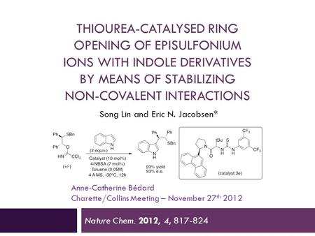 THIOUREA-CATALYSED RING OPENING OF EPISULFONIUM IONS WITH INDOLE DERIVATIVES BY MEANS OF STABILIZING NON-COVALENT INTERACTIONS Nature Chem. 2012, 4, 817-824.