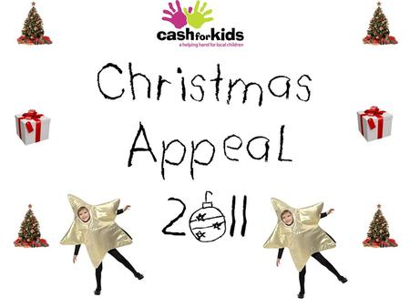 Christmas Appeal 2011 This year we need your help to make the Christmas Appeal as successful as possible so we are able to help as many children in our.