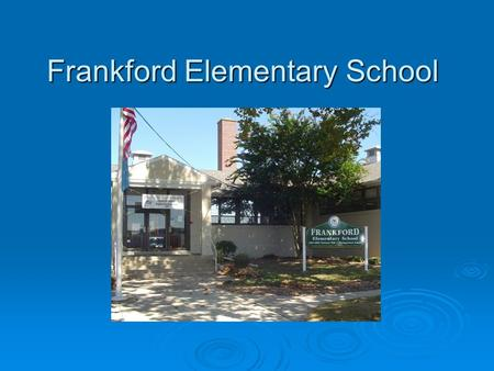 Frankford Elementary School. Awards and Recognitions  NCLB National Blue Ribbon School of Excellence – 2003  National Distinguished Title I School –