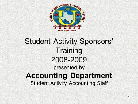 1 Student Activity Sponsors' Training 2008-2009 presented by Accounting Department Student Activity Accounting Staff.