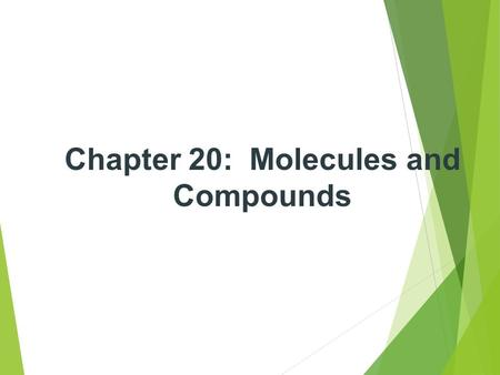 Chapter 20: Molecules and Compounds