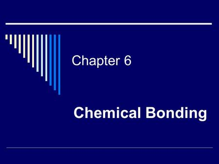 Chapter 6 Chemical Bonding. Section 1:  Introduction to chemical bonding.