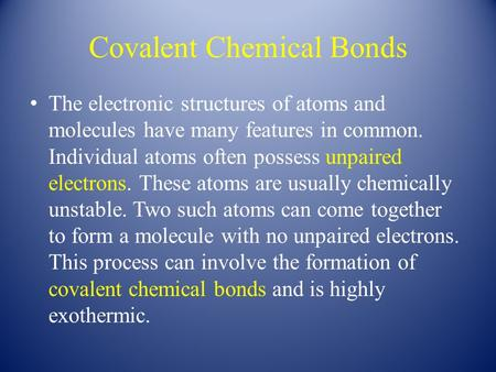 Covalent Chemical Bonds The electronic structures of atoms and molecules have many features in common. Individual atoms often possess unpaired electrons.