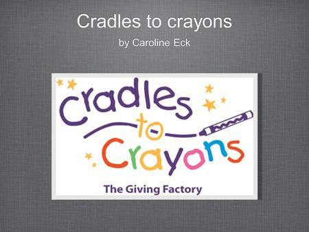 Cradles to crayons by Caroline Eck. cradles mission/Model Provides children from birth through age 12, living in homeless or low-income situations, with.