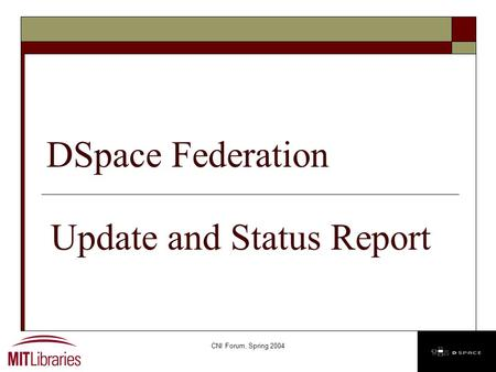 CNI Forum, Spring 2004 DSpace Federation Update and Status Report.