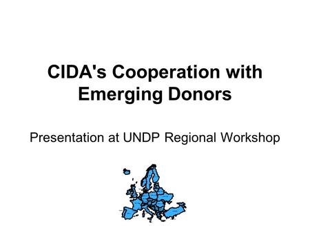 CIDA's Cooperation with Emerging Donors ICELAND NORWAY SWEDEN FINLAND DENMARK ESTONIA LATVIA LITHUANIA BELARUS UNITED KINGDOM IRELAND GERMANY POLAND UKRAINE.