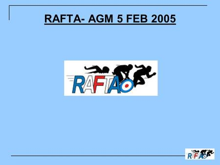 RAFTA- AGM 5 FEB 2005. Introduction Welcome Association Moving Forward New Members Plans For 2005 Use Your Voice.