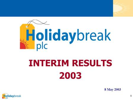 1 INTERIM RESULTS 2003 8 May 2003. 2  Half-year loss is entirely normal - higher figure in 2003 of £7.2m (2002 : £5.9m) due to Eurosites acquisition.
