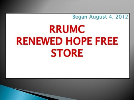 Began August 4, 2012.  The Free Store is run entirely by Volunteers within the RRUMC and Volunteers from the community.  Each volunteer signs up.