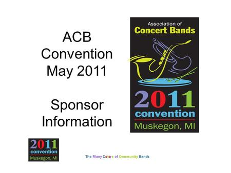 ACB Convention May 2011 Sponsor Information. Association of Concert Bands (ACB) ACB is the flagship for representing adult community bands in the United.