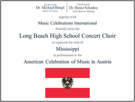 The Honorable Dr. Michael Häupl Mayor of Vienna The Honorable Dr. Heinz Schaden Lord Mayor of Salzburg together with Music Celebrations International formally.