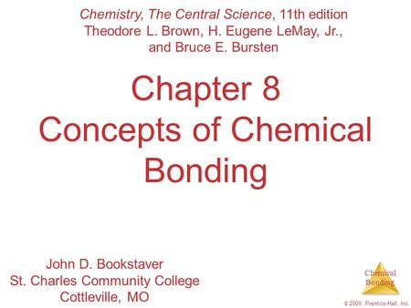 Chemical Bonding © 2009, Prentice-Hall, Inc. Chapter 8 Concepts of Chemical Bonding Chemistry, The Central Science, 11th edition Theodore L. Brown, H.