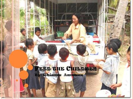 F EED THE C HILDREN By: Rhianne Ammann. T HE GOAL OF FEED THE CHILDREN They deliver food, medicine, clothing, and other necessities to individuals, children.