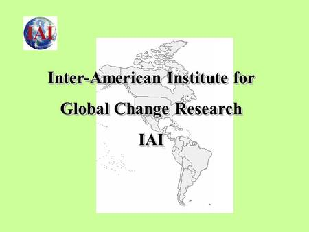 Inter-American Institute for Global Change Research IAI Inter-American Institute for Global Change Research IAI.