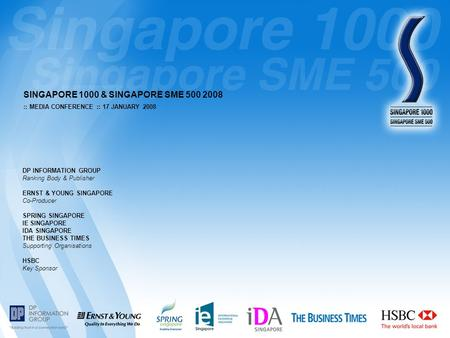 :: MEDIA CONFERENCE :: 17 JANUARY 2008 SINGAPORE 1000 & SINGAPORE SME 500 2008 DP INFORMATION GROUP Ranking Body & Publisher ERNST & YOUNG SINGAPORE Co-Producer.