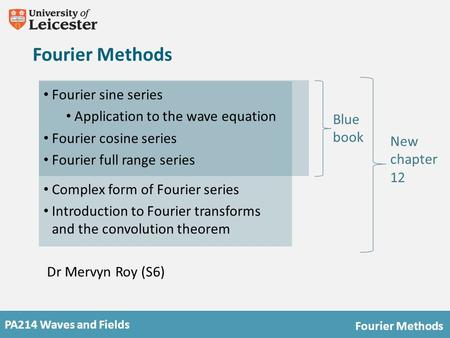 PA214 Waves and Fields Fourier Methods Blue book New chapter 12 Fourier sine series Application to the wave equation Fourier cosine series Fourier full.