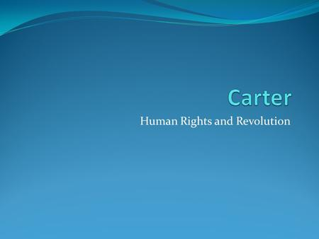 Human Rights and Revolution. Carter Personal Interest Human Rights (not an absolute view) Panama Nicaragua (and linkage to Iran) El Salvador (see 228.