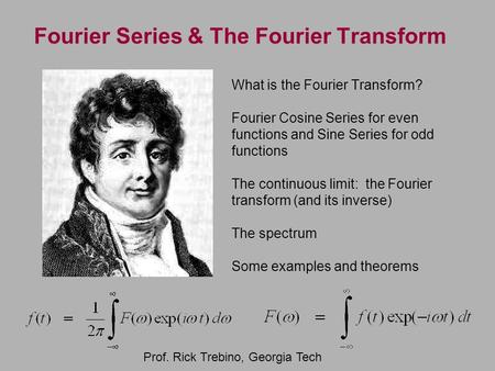 Fourier Series & The Fourier Transform What is the Fourier Transform? Fourier Cosine Series for even functions and Sine Series for odd functions The continuous.