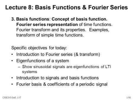CISE315 SaS, L171/16 Lecture 8: Basis Functions & Fourier Series 3. Basis functions: Concept of basis function. Fourier series representation of time functions.