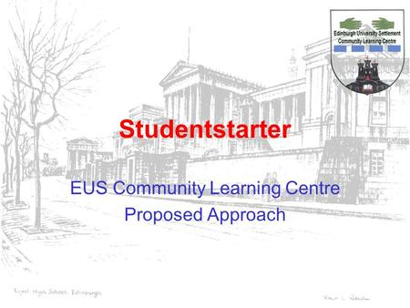 Studentstarter EUS Community Learning Centre Proposed Approach.