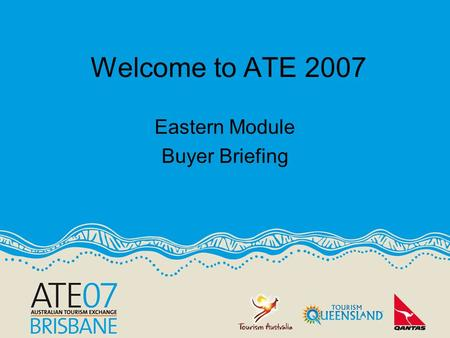 Eastern Module Buyer Briefing Welcome to ATE 2007.
