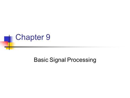 Chapter 9 Basic Signal Processing. Motivation Many aspects of computer imagery differ from aspects of conventional imagery Computer representations are.